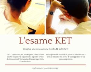 """Il KET, acronimo per Key English Test (""""Esame chiave d'inglese""""), rappresenta il primo livello degli esami dell'University of Cambridge ESOL Examinations. Chi supera tale esame è in grado di comunicare a livello semplice nel corso di un soggiorno in un paese anglofono."""